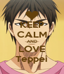 KEEP CALM AND LOVE Teppei - Personalised Poster A4 size