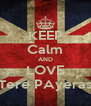 KEEP Calm AND LOVE Tere PAyeras - Personalised Poster A4 size