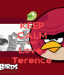 KEEP CALM AND Love  Terence - Personalised Poster A4 size