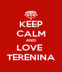 KEEP CALM AND LOVE  TERENINA - Personalised Poster A4 size