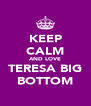 KEEP CALM AND LOVE TERESA BIG BOTTOM - Personalised Poster A4 size