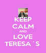 KEEP CALM AND LOVE TERESA´S  - Personalised Poster A4 size