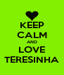 KEEP CALM AND LOVE TERESINHA - Personalised Poster A4 size