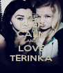 KEEP CALM AND LOVE TERINKA - Personalised Poster A4 size