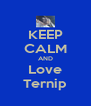 KEEP CALM AND Love Ternip - Personalised Poster A4 size