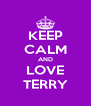 KEEP CALM AND LOVE TERRY - Personalised Poster A4 size