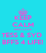 KEEP CALM AND LOVE TESS & SYD  BFFS 4 LIFE! - Personalised Poster A4 size