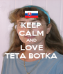 KEEP CALM AND LOVE TETA BOTKA - Personalised Poster A4 size
