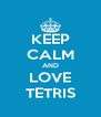 KEEP CALM AND LOVE TETRIS - Personalised Poster A4 size