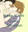Keep Calm and Love TetsuJun - Personalised Poster A4 size