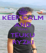 KEEP CALM AND LOVE TEUKU RYZKI - Personalised Poster A4 size