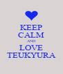 KEEP CALM AND LOVE TEUKYURA - Personalised Poster A4 size