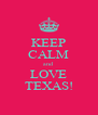KEEP CALM and LOVE TEXAS! - Personalised Poster A4 size