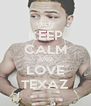 KEEP CALM AND LOVE TEXAZ - Personalised Poster A4 size