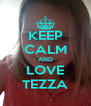 KEEP CALM AND LOVE TEZZA - Personalised Poster A4 size