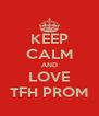 KEEP CALM AND LOVE TFH PROM - Personalised Poster A4 size
