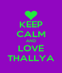 KEEP CALM AND LOVE THALLYA - Personalised Poster A4 size