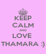 KEEP CALM AND LOVE  THAMARA :) - Personalised Poster A4 size