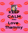 KEEP CALM AND Love  Thammy - Personalised Poster A4 size