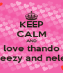 KEEP CALM AND love thando feezy and nele - Personalised Poster A4 size