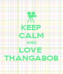 KEEP CALM AND LOVE  THANGABOB - Personalised Poster A4 size