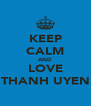 KEEP CALM AND LOVE THANH UYEN - Personalised Poster A4 size