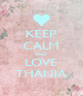 KEEP CALM AND LOVE THANIA - Personalised Poster A4 size