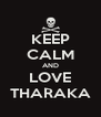 KEEP CALM AND LOVE THARAKA - Personalised Poster A4 size