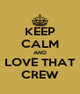 KEEP CALM AND LOVE THAT CREW - Personalised Poster A4 size