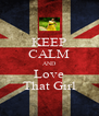 KEEP CALM AND Love That Girl - Personalised Poster A4 size