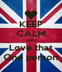 KEEP CALM AND Love that One person - Personalised Poster A4 size