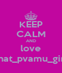 KEEP CALM AND love that_pvamu_girl - Personalised Poster A4 size
