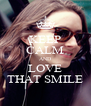 KEEP CALM AND LOVE THAT SMILE - Personalised Poster A4 size