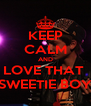 KEEP CALM AND LOVE THAT  SWEETIE BOY - Personalised Poster A4 size