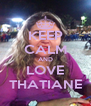 KEEP CALM AND LOVE THATIANE - Personalised Poster A4 size