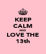 KEEP CALM AND LOVE THE 13th - Personalised Poster A4 size