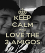 KEEP CALM AND LOVE THE 3 AMIGOS - Personalised Poster A4 size