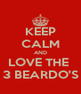 KEEP CALM AND LOVE THE  3 BEARDO'S - Personalised Poster A4 size