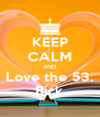 KEEP CALM AND Love the 53. Rick - Personalised Poster A4 size