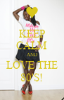 KEEP CALM AND LOVE THE 80'S! - Personalised Poster A4 size