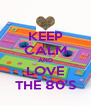 KEEP CALM AND LOVE THE 80'S - Personalised Poster A4 size