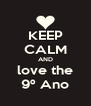 KEEP CALM AND love the 9º Ano - Personalised Poster A4 size