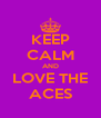 KEEP CALM AND LOVE THE ACES - Personalised Poster A4 size
