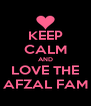 KEEP CALM AND LOVE THE AFZAL FAM - Personalised Poster A4 size