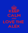 KEEP CALM AND LOVE THE  ALEX - Personalised Poster A4 size