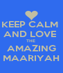 KEEP CALM  AND LOVE  THE  AMAZING MAARIYAH - Personalised Poster A4 size