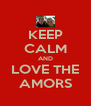 KEEP CALM AND LOVE THE AMORS - Personalised Poster A4 size