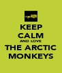 KEEP CALM AND LOVE THE ARCTIC MONKEYS - Personalised Poster A4 size