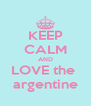 KEEP CALM AND LOVE the  argentine - Personalised Poster A4 size