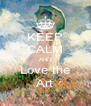 KEEP CALM AND Love the Art - Personalised Poster A4 size